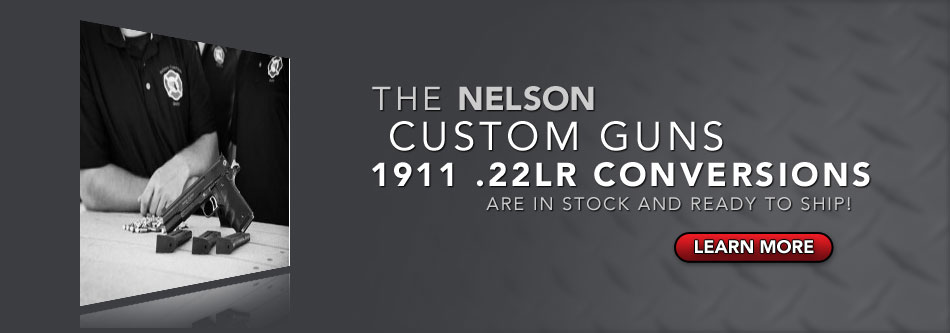 the NELSON  Custom Gun 1911 .22LR conversions                   are in stock and ready to ship!